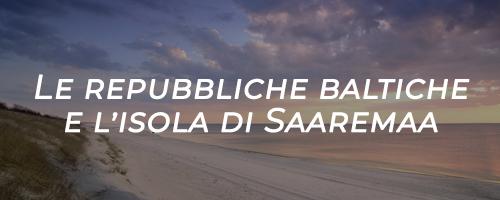 le repubbliche baltiche e lisola di saaremaa